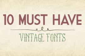 10 Must Have Vintage Fonts