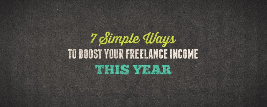 7 Simple Ways to Boost Your Freelance Income This Year