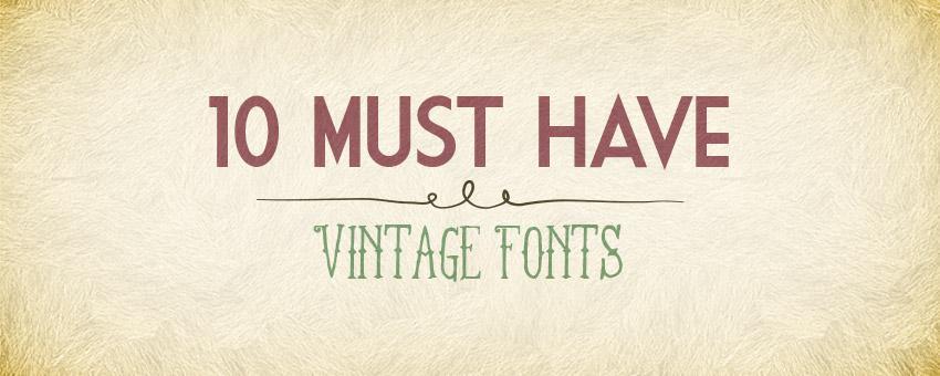 10 Must Have Vintage Fonts