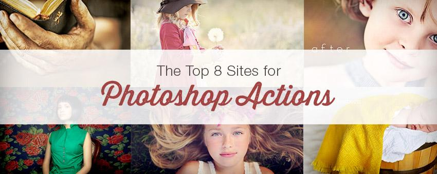 The Top 8 Sites for Photoshop Actions