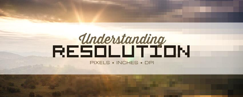 Understanding Image Resolution: Pixels, Inches, and DPI for Both Print and Web